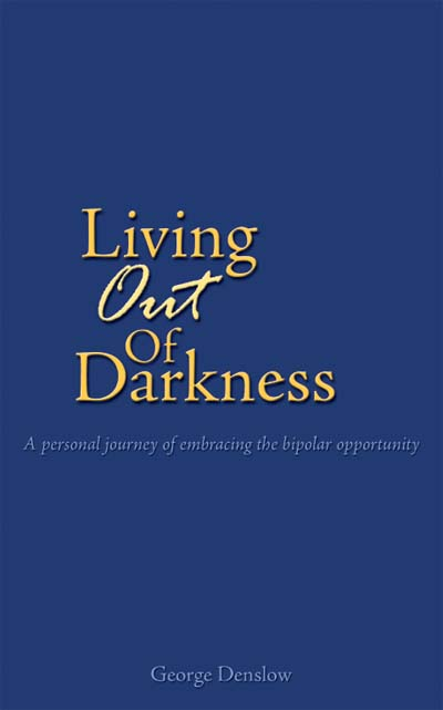 Living Out of Darkness: A personal journey of embracing the bipolar opportunity